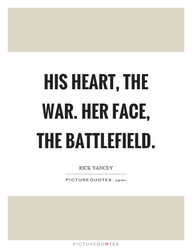 His heart, the war. Her face, the battlefield Picture Quote #1