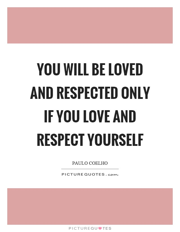 You will be loved and respected only if you love and respect yourself Picture Quote #1