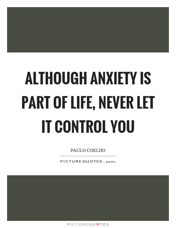 Although anxiety is part of life, never let it control you Picture Quote #1
