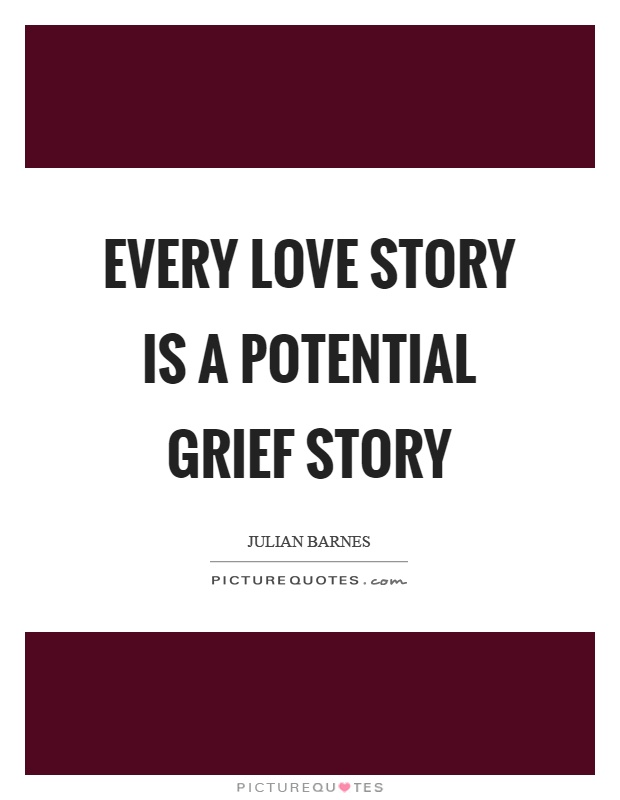 Every love story is a potential grief story Picture Quote #1