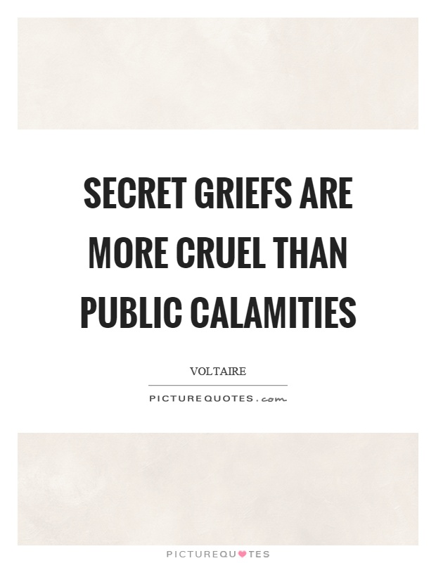 Secret griefs are more cruel than public calamities Picture Quote #1