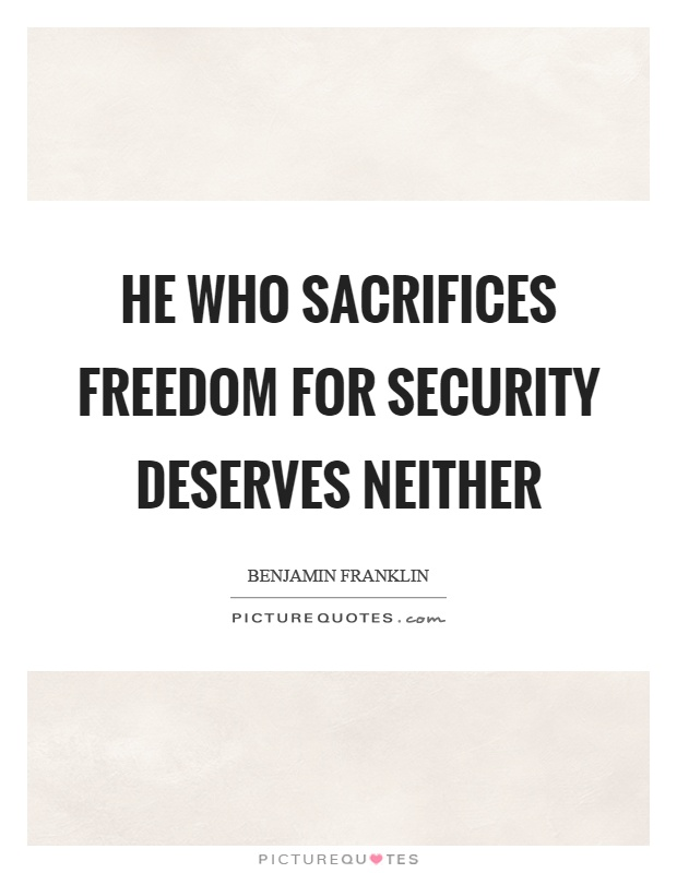 He who sacrifices freedom for security deserves neither Picture Quote #1