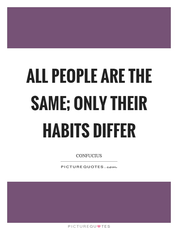 All people are the same; only their habits differ Picture Quote #1