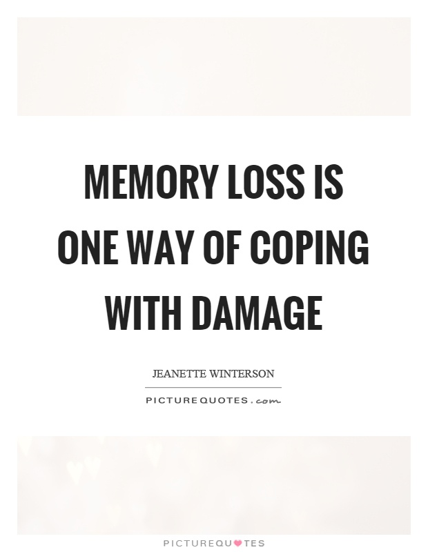 Memory loss is one way of coping with damage Picture Quote #1