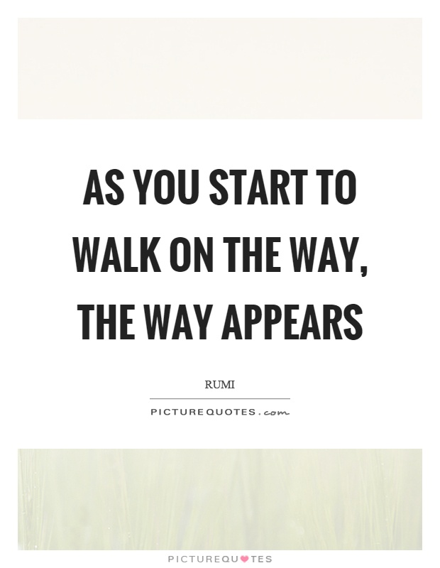 As you start to walk on the way, the way appears Picture Quote #1