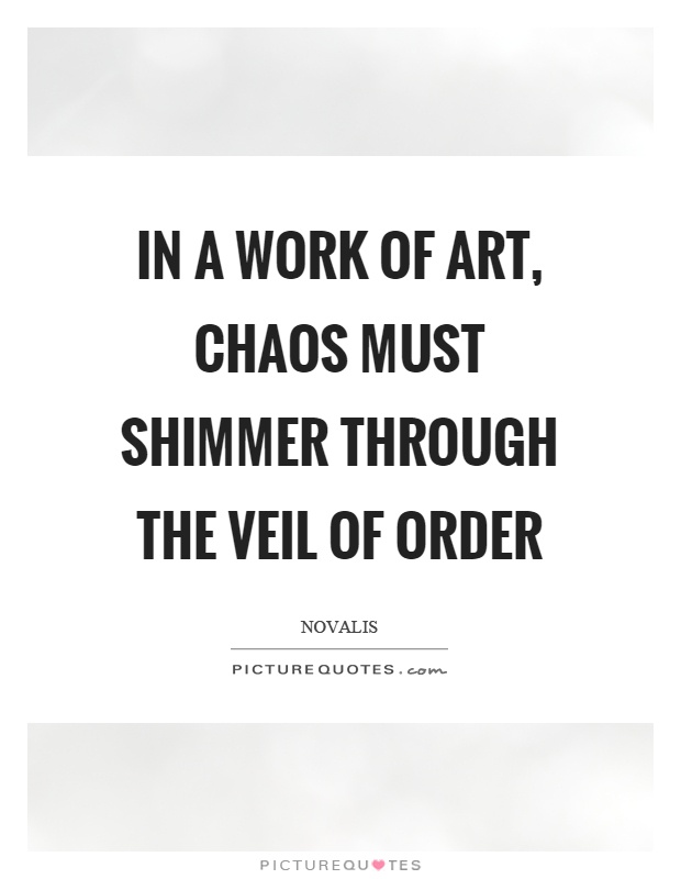 In a work of art, chaos must shimmer through the veil of order Picture Quote #1