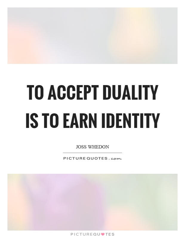 To accept duality is to earn identity Picture Quote #1