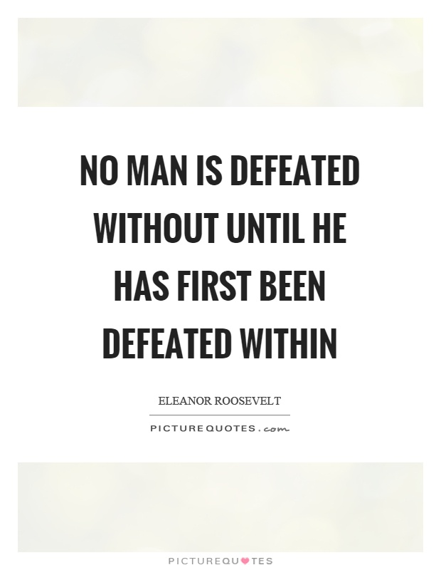No man is defeated without until he has first been defeated within Picture Quote #1
