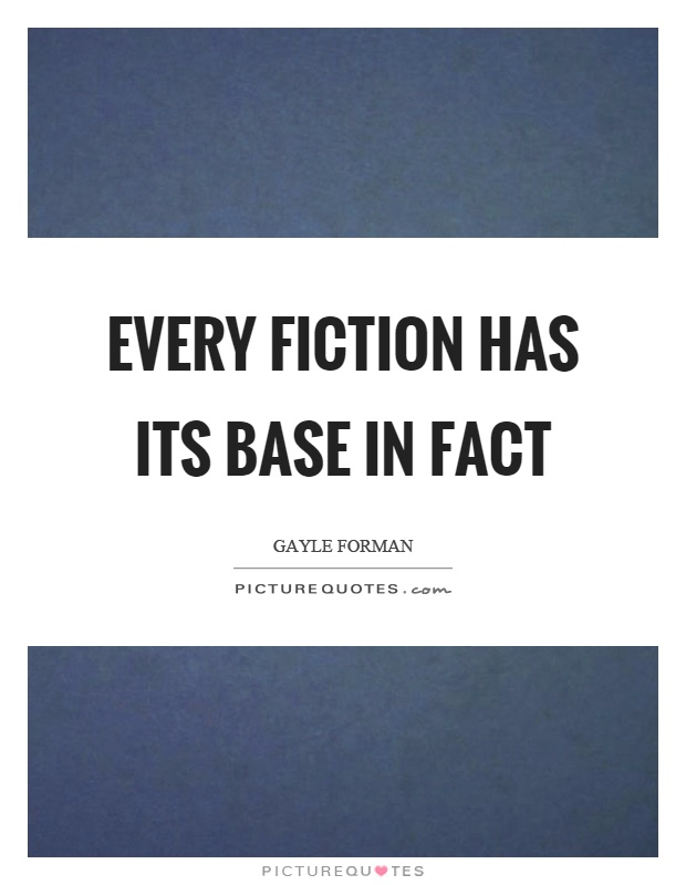 Every fiction has its base in fact Picture Quote #1