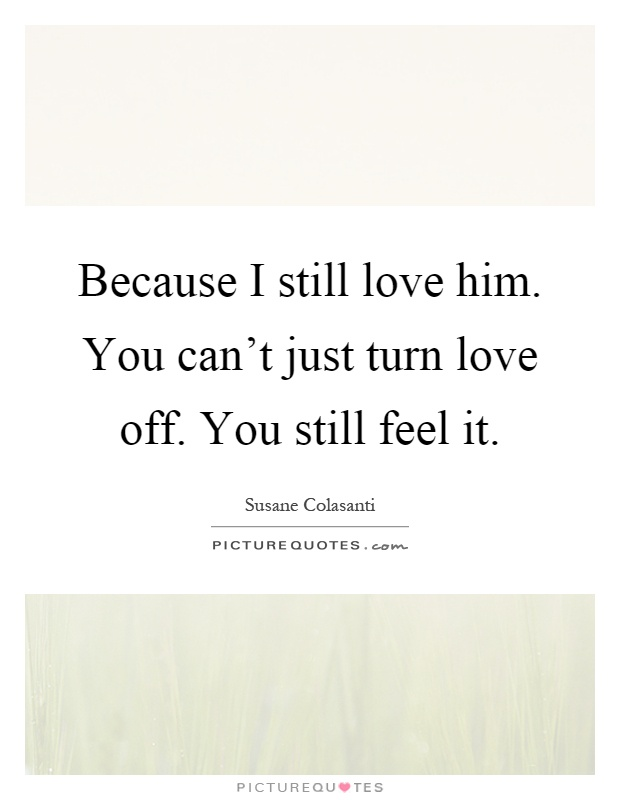 Love Him Quotes I Still Love Him Quotes Susane Colasanti Quotes