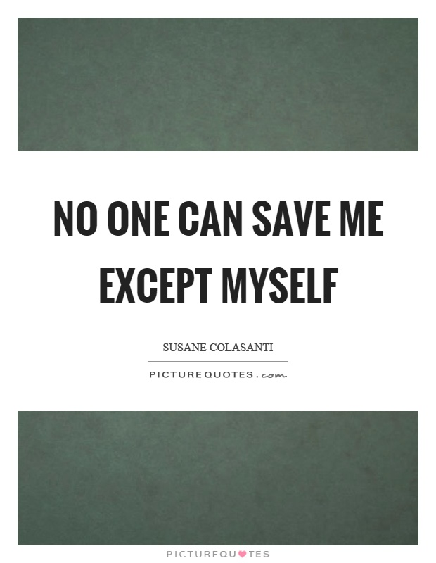 No one can save me except myself Picture Quote #1