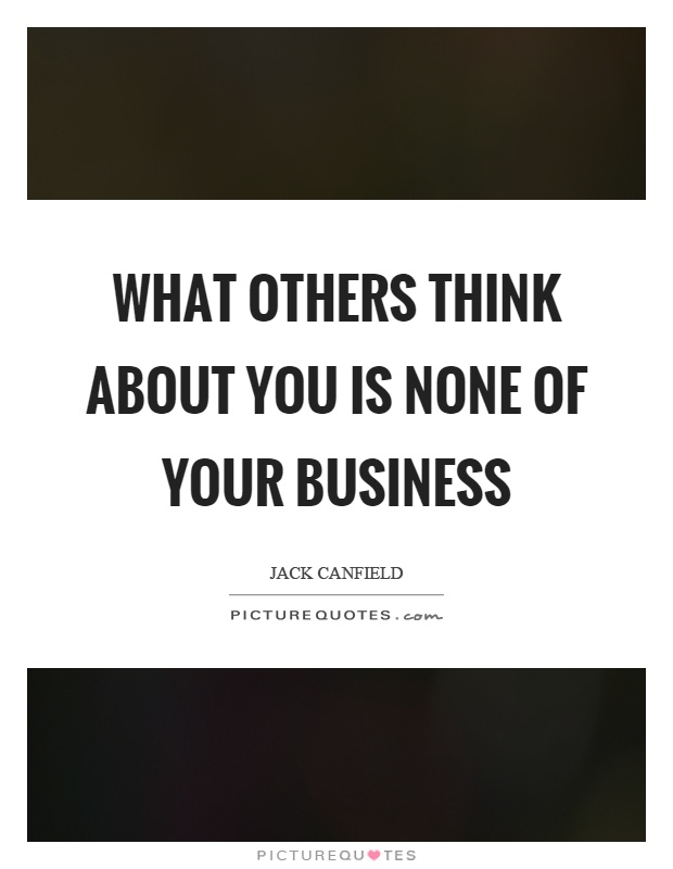 What others think about you is none of your business Picture Quote #1