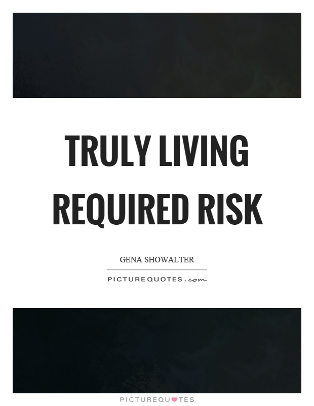 Truly living required risk Picture Quote #1