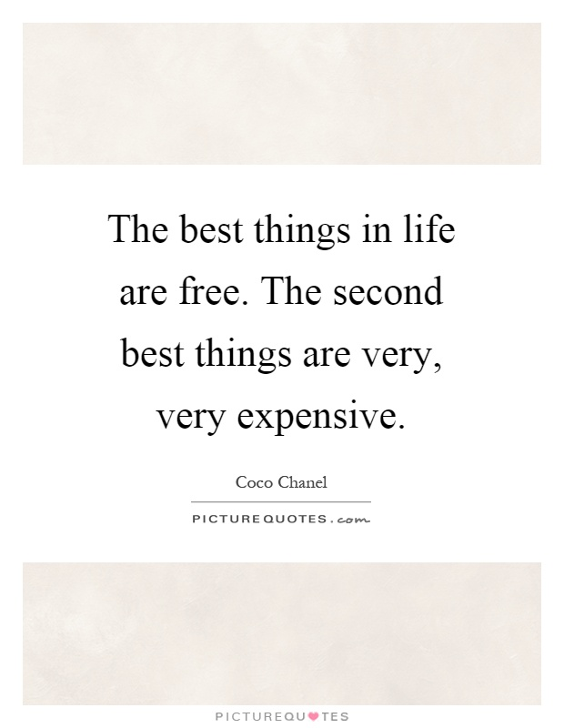 The best things in life are free. The second best things are very, very expensive Picture Quote #1