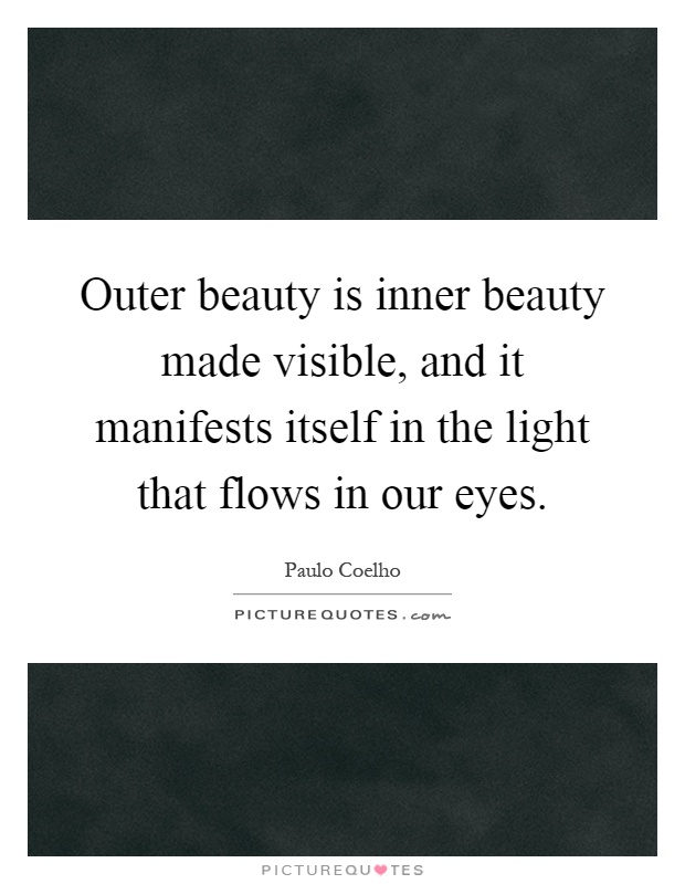 Outer beauty is inner beauty made visible, and it manifests itself in the light that flows in our eyes Picture Quote #1