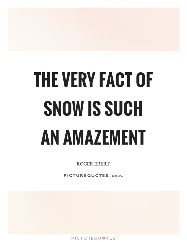 The very fact of snow is such an amazement Picture Quote #1