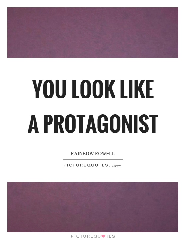 You look like a protagonist Picture Quote #1