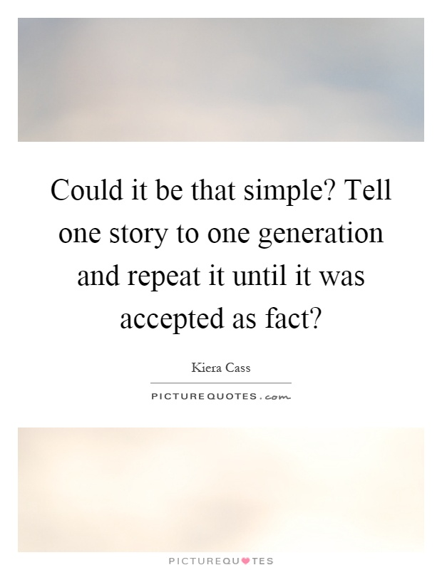 Could it be that simple? Tell one story to one generation and repeat it until it was accepted as fact? Picture Quote #1