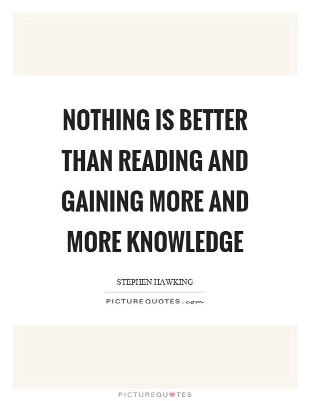 Nothing is better than reading and gaining more and more knowledge Picture Quote #1