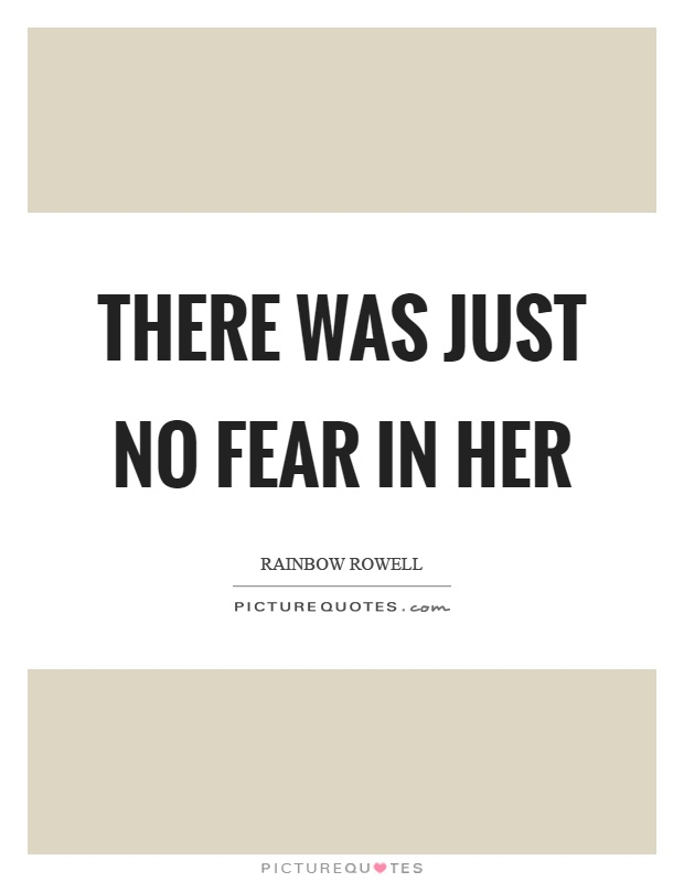 There was just no fear in her Picture Quote #1