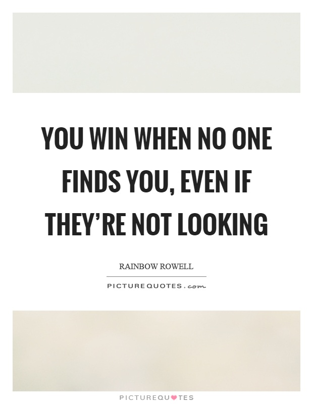 You win when no one finds you, even if they're not looking Picture Quote #1