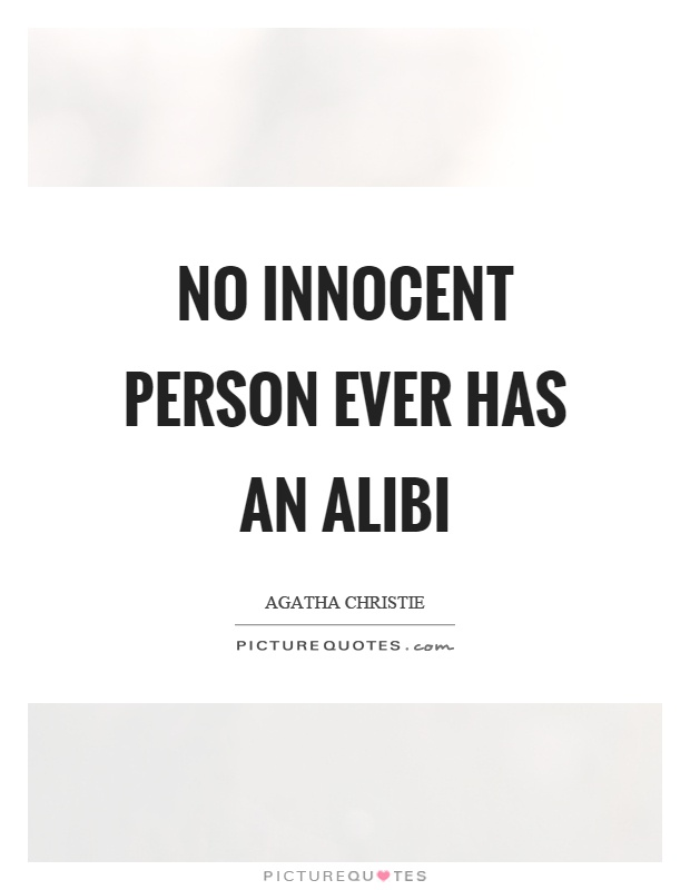 No innocent person ever has an alibi Picture Quote #1