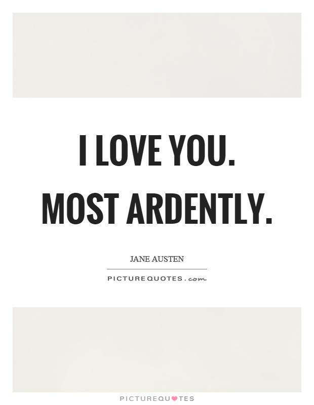 I love you. Most ardently Picture Quote #1