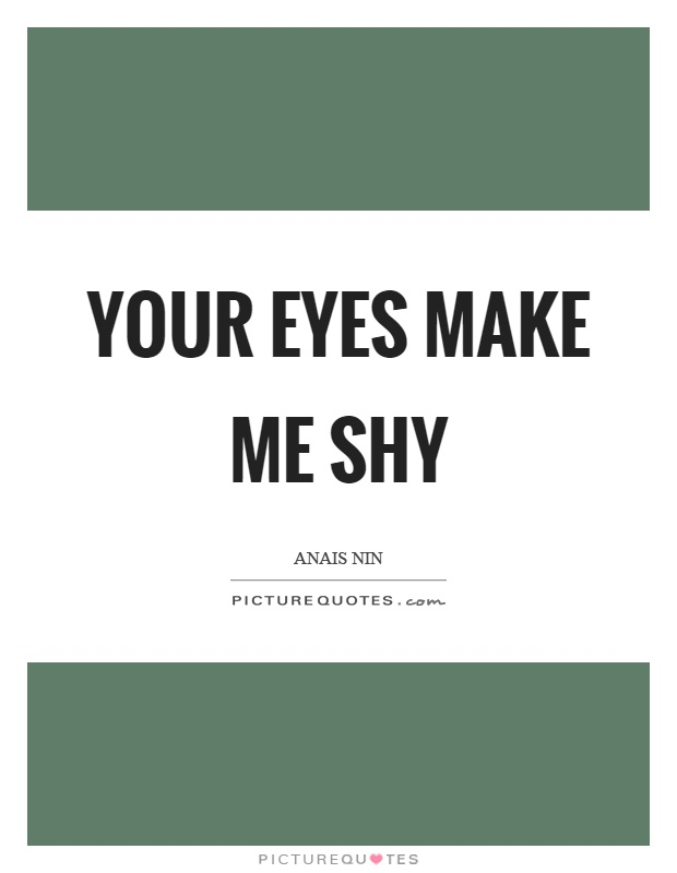 Your eyes make me shy Picture Quote #1