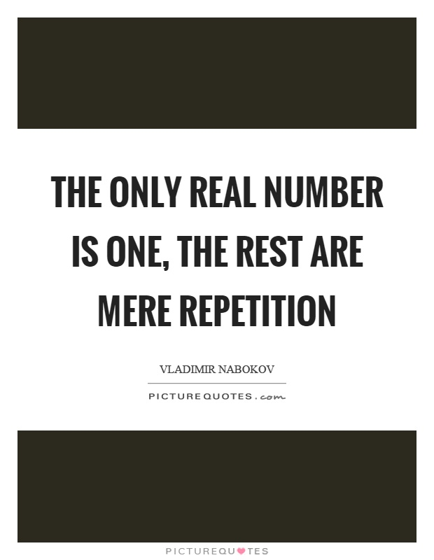 The only real number is one, the rest are mere repetition Picture Quote #1