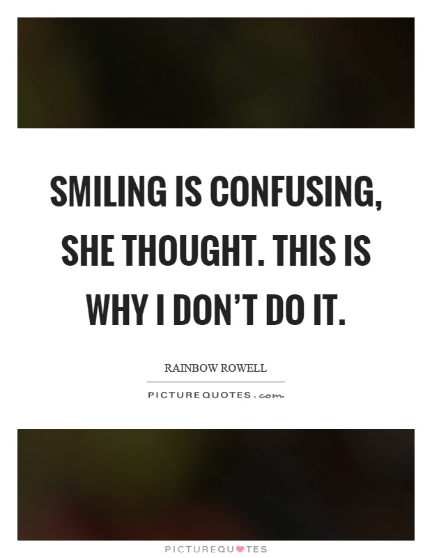 Smiling is confusing, she thought. This is why I don't do it Picture Quote #1