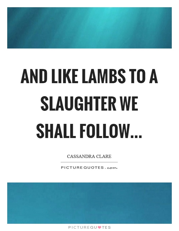 quote in the lamb to the slaughter Lamb to the slaughter 2 if you're too tired to eat out, she went on, it's still not too late there's plenty of meat and stuff in the freezer, and you can have it right here and not even move out of.