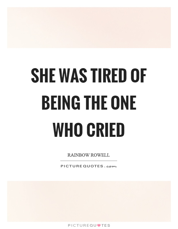 She was tired of being the one who cried Picture Quote #1