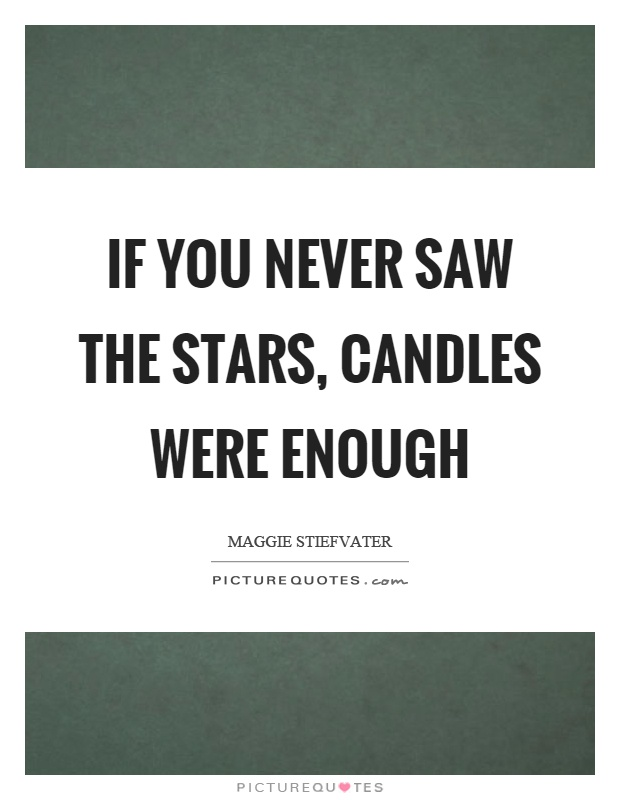 If you never saw the stars, candles were enough Picture Quote #1