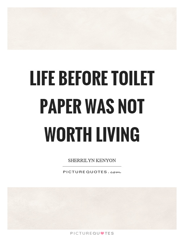 Life before toilet paper was not worth living Picture Quote #1