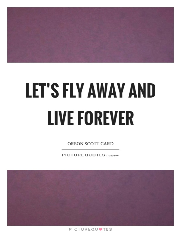 let s fly away and live forever picture quotes