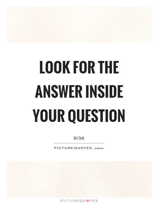 Look for the answer inside your question Picture Quote #1