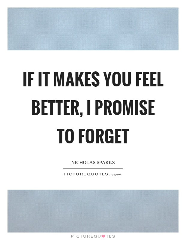 If it makes you feel better, I promise to forget Picture Quote #1