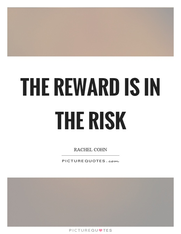 The reward is in the risk Picture Quote #1