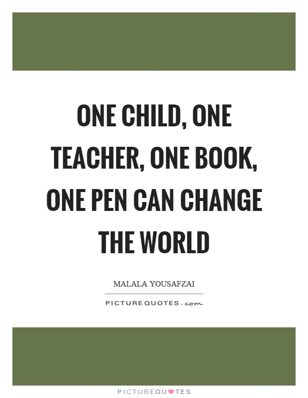 One child, one teacher, one book, one pen can change the world Picture Quote #1