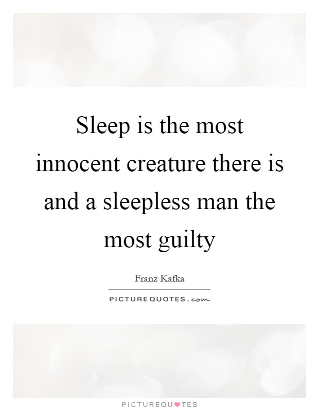 Sleep is the most innocent creature there is and a sleepless man the most guilty Picture Quote #1