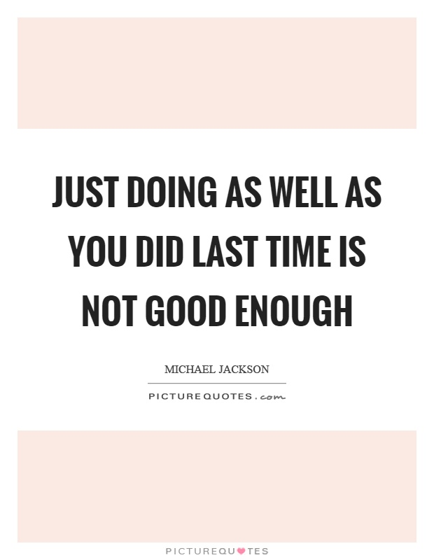 Just doing as well as you did last time is not good enough Picture Quote #1