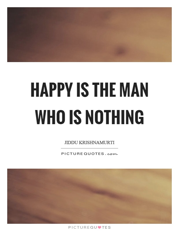 Happy is the man who is nothing Picture Quote #1