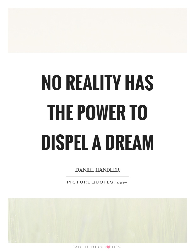 No reality has the power to dispel a dream Picture Quote #1