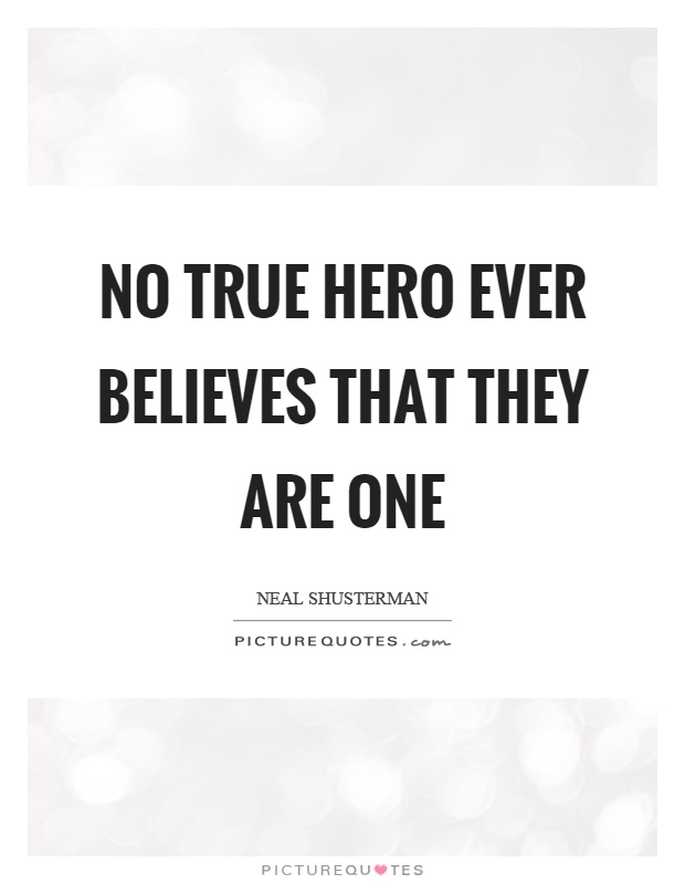 No true hero ever believes that they are one Picture Quote #1