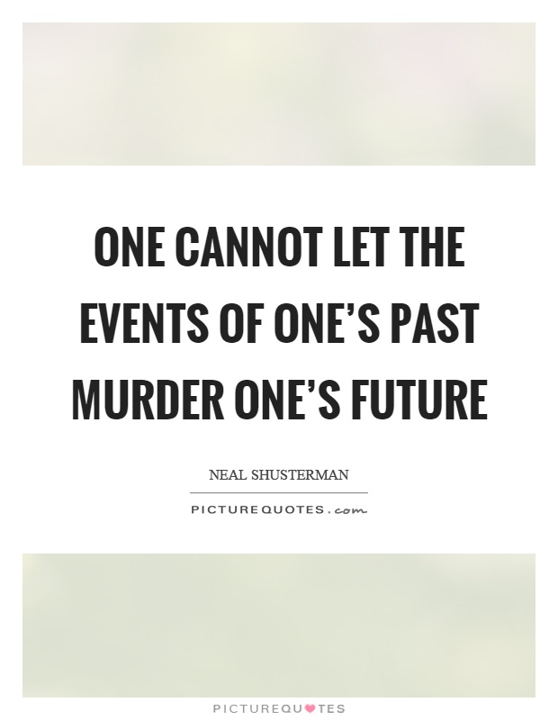 One cannot let the events of one's past murder one's future Picture Quote #1