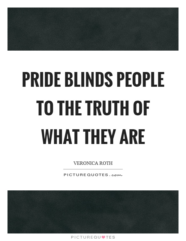 Pride blinds people to the truth of what they are Picture Quote #1