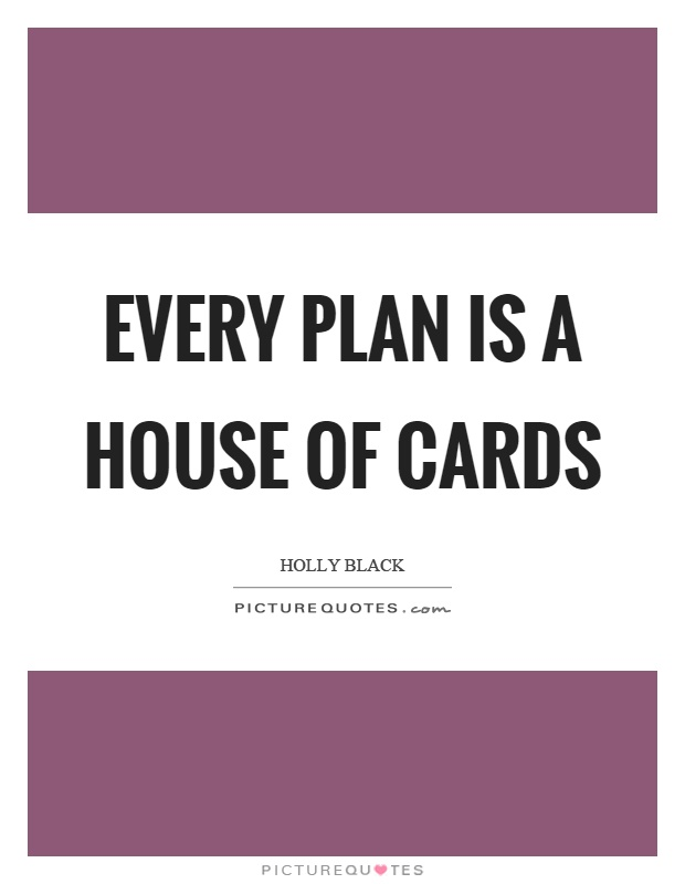 Every plan is a house of cards Picture Quote #1