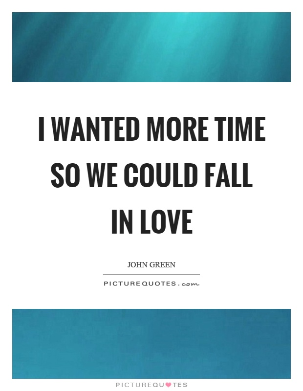 I wanted more time so we could fall in love Picture Quote #1