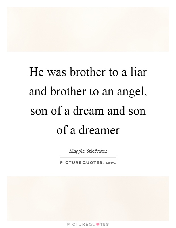 He was brother to a liar and brother to an angel, son of a dream and son of a dreamer Picture Quote #1