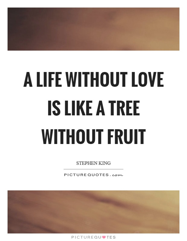 A life without love is like a tree without fruit Picture Quote #1